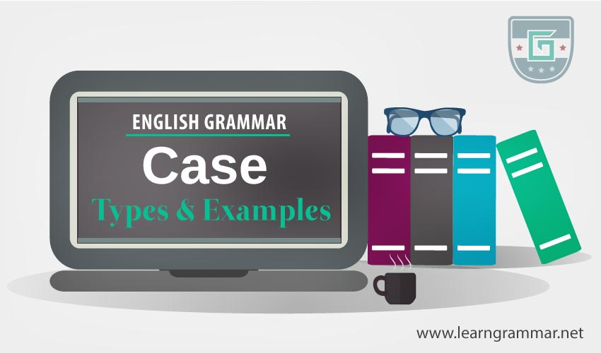Case: Definition, Types & Examples