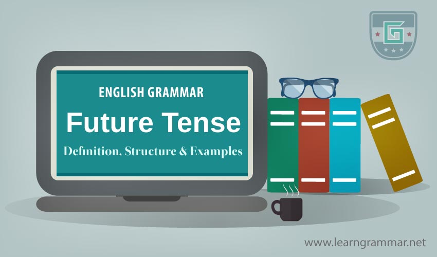 Future Tense Definition Structure Examples Learn English