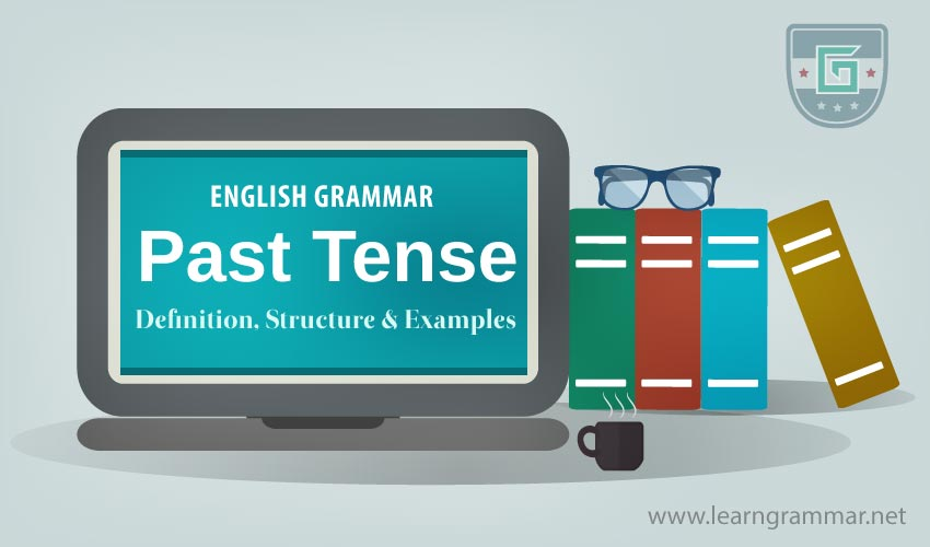 Past Tense: Definition, Structure & Examples | Learn English