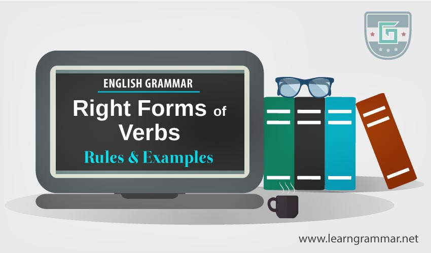 Right Forms of Verbs: Rules with Examples